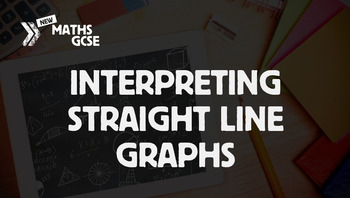 Interpreting Straight Line Graphs - Complete Lesson