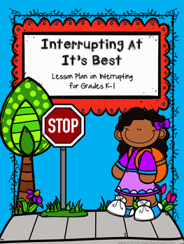 Interrupting At It's Best, Guidance Lesson for Grades K-1