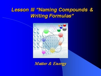 """Intro. to Chemistry Lesson III PowerPoint """"Naming & Writing Chemical Formulas"""""""