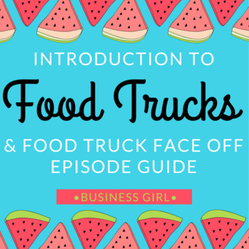 Intro to Food Trucks and Food Truck Face Off Episode Guide