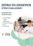 Intro to Genetics STEM Challenge (online mini course, dist