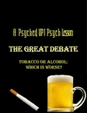 Intro to Psych: Class Debate - Is Alcohol or Tobacco Worse?