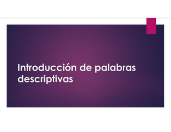 Introduccion de palabras descriptivas / Introduction to Descriptive Words