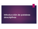 Introduccion de palabras descriptivas / Introduction to De