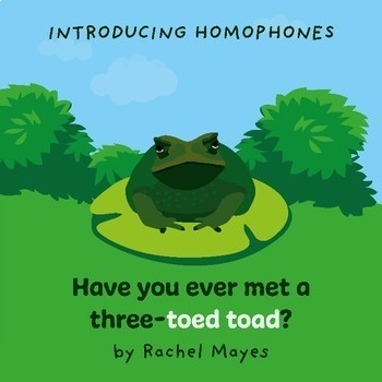 Introducing Homophones: Have you ever met a three-toed toad?