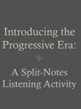 Introducing the Progressive Era:  A Split Notes Listening Activity