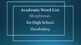 Academic Word List: Morphemes for High School Vocabulary C