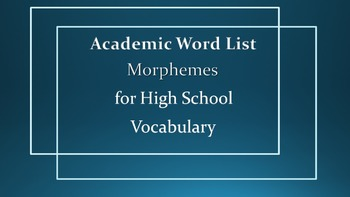 Academic Word List: Morphemes for High School Vocabulary C