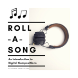 Introduction to Digital Composition: Roll-a-Song