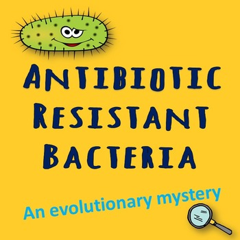 Antibiotic resistant Bacteria: An evolutionary mystery