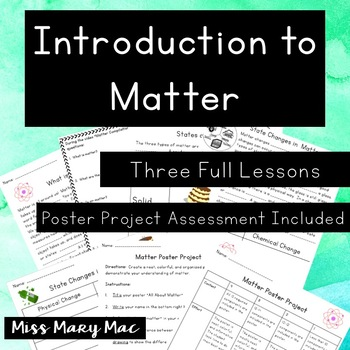 Introduction to Matter Mini Unit - 3 lessons Plus a Project Based Assessment