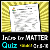 Introduction to Matter - Quiz {Editable}