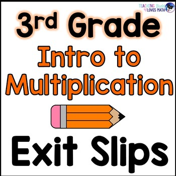 Introduction to Multiplication Math Exit Slips 3rd Grade Common Core