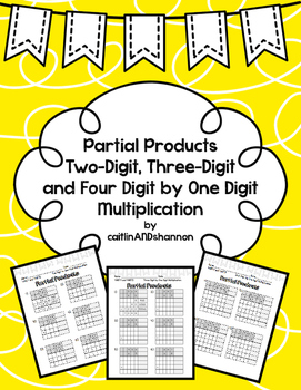 Introduction to Partial Products: Two, Three, Four Digit by One Digit