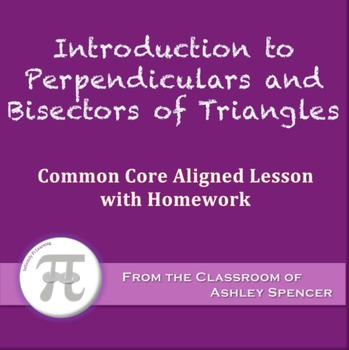 Introduction to Perpendiculars and Bisectors of Triangles (Lesson with Homework)
