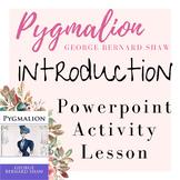 Introduction to Pygmalion PowerPoint (14 slides) Author Background, Activity....