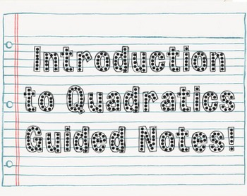 Introduction to Quadratics: Guided Notes!