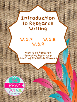 Introduction to Research Writing W.5.7, W.5.8, W.5.9