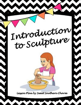 Introduction to Sculpture Art Lesson Plan by Sweet Southern Charm