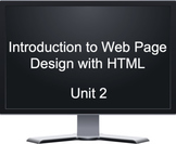 Introduction to Web Page Design with HTML -  Unit 2