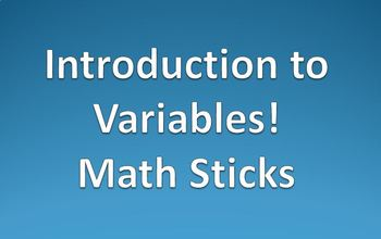 Introduction to learning about Variables! Math sticks!