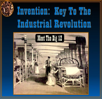 Invention: Key to the Industrial Revolution - Meet the Big 12