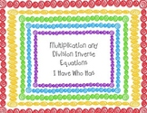 Inverse Multiplication and Division Equations I Have Who Has