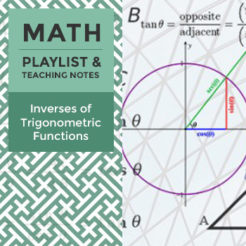 Inverses of Trigonometric Functions - Playlist and Teaching Notes