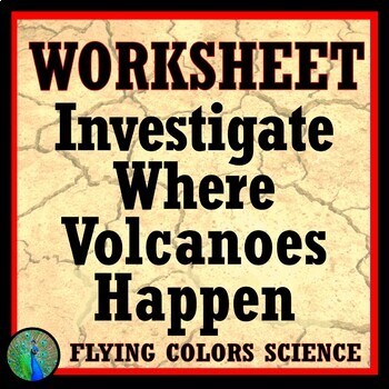 Investigate Where Volcanoes Happen Worksheet NGSS MS-ESS2-2 MS-ESS3-2