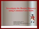 Investigate the Boston Massacre using Common Core Skills (PowerPoint)