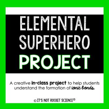 Ionic Bonding Elemental Superhero Project