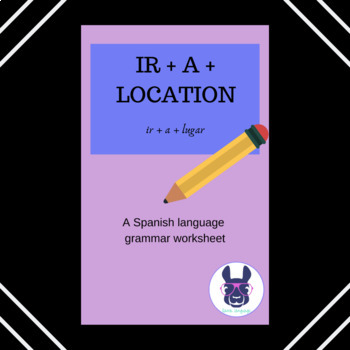 Ir + A + Location Worksheet for Beginner or Intermediate Spanish Students