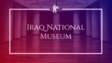 Iraq National Museum - Research and Art Project in Google Slides and Docs