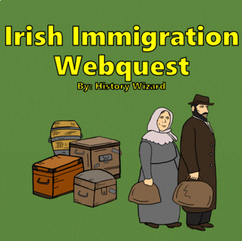 Irish Immigration to America Webquest