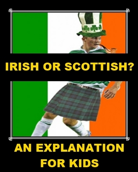 Irish or Scottish?  An Explanation for Kids