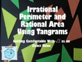 Irrational Perimeter and Rational Area Using Tangrams