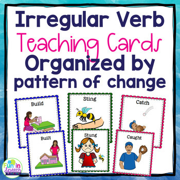 Irregular Past Tense Verb Teaching Cards - Organized by Pattern of Change