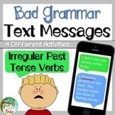 Irregular Past Tense Verbs: Bad Grammar Text   Messages