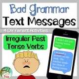 Irregular Past Tense Verbs: Bad Grammar Text   Messages