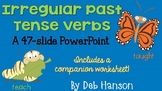 Irregular Past Tense Verbs Power Point