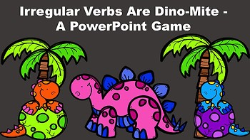 Irregular Verbs Are Dino-Mite - A PowerPoint Game