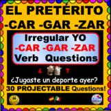 -CAR  -GAR  -ZAR Verbs  Irregular YO Preterite Questions for Spanish Class ¡Olé!