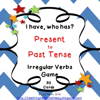 Verbs Tenses Game - I have, who has? {Present to Past Irregular Verbs}