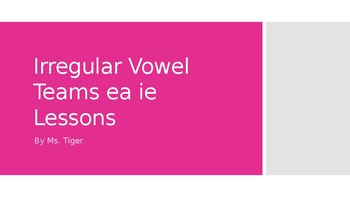 Phonics Irregular Vowel Teams ea ie Lessons (PowerPoint) (Assessment included)