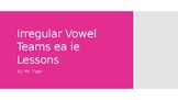 Phonics Irregular Vowel Teams ea ie Lessons (PowerPoint) (