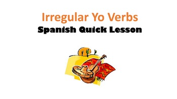 Irregular YO Verbs: Spanish Quick Lesson