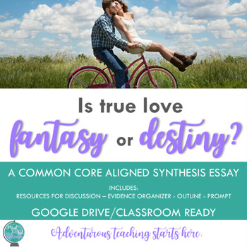 Is True Love Fantasy or Destiny? {An Inquiry-Based Synthesis Essay}