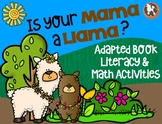 Is Your Mama a Llama?...  Adapted Book, Literacy & Math Activities