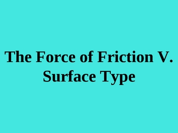 Is friction affected by the surface type? - PowerPoint Lab Activity