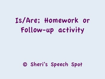 Is/Are Homework or Follow-Up Activity!!